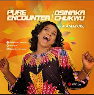 MUSIC: MAMA PURE – PURE ENCOUNTER & OSINAKACHUKWU