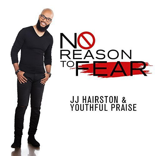 [Audio + Lyrics] J. J. Hairston & Youthful Praise – No Reason To Fear