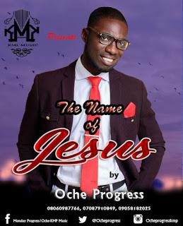 MUSIC: Oche Progress – The Name Of Jesus (audio+lyrics)