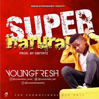 MUSIC: YOUNG FRESH – SUPERNATURAL |@youngfresh_Rap