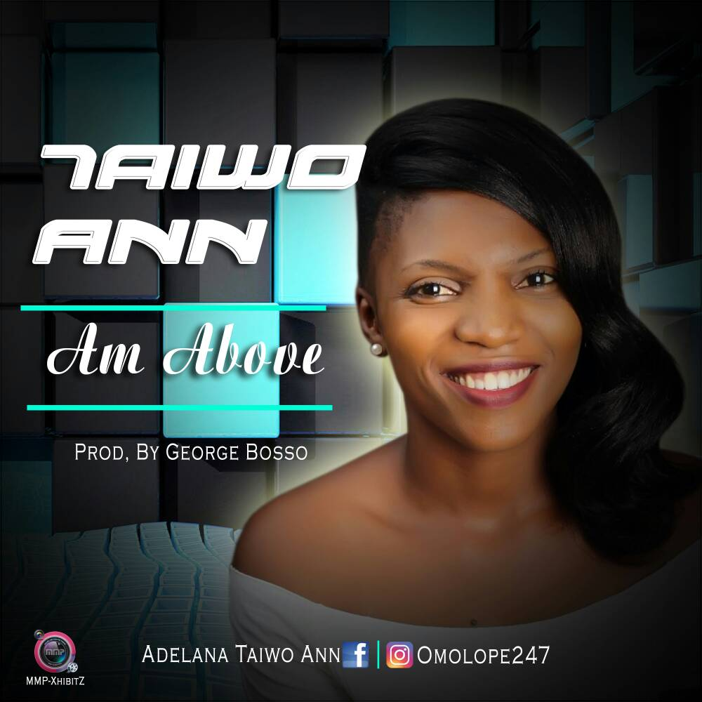 MUSIC: Taiwo Ann – Am Above @|omolopez247 (prod. by George Bosso)
