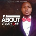 MUSIC: P. I – About Your Love (prod. by George Bosso)