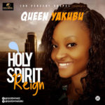 MUSIC: QUEEN YAKUBU – HOLY SPIRIT REIGN (prod. by George Bosso) |@queenyakz