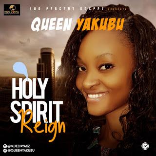 MUSIC: QUEEN YAKUBU – HOLY SPIRIT REIGN (prod. by George Bosso) |@queenyakz