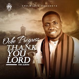 MUSIC: Oche Progress – T.H.A.N.K You Lord