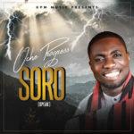 MUSIC: Oche Progress – Soro (speak) Audio+Lyrics