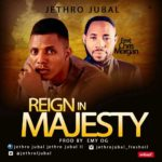 Music: Jethro Jubal Ft. Chris Morgan – Reign In Majesty (prod. by emy og)