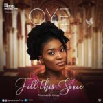 MUSIC: Oye – Fill This Space | @oyesadeofficial (prod. by. ekeyz)