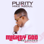 Music: Purity X Mike Abdul – Mighty God @purity4beauty