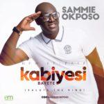 Music: Sammie Okposo – Kabiyesi Bayete (salute the king)