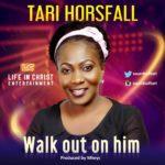 Music: Tari Horsfall – Walk Out On Him   @SoundsofTari