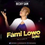 MUSIC: Becky Sam – Fami Lowo Soke | @aminebwe