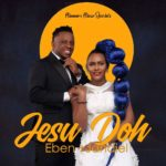 Music: Eben X Jahdiel – Jesu Doh | @eben_rocks, @Jadielofficial