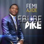 Music: Femi Ajide – Ebube Dike   @FemiAjide