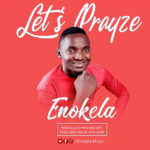 Music Video: Enokela – Let's Prayze