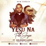 Music: Fada Sheyi Ft. Solomon Lange – Yesu Na   @fadasheyi