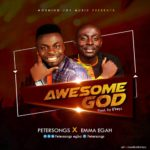 Music: Petersongs X Emma Egah – Awesome God (prod. by e'keyz) | @petrersongs