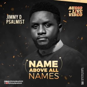Music: Name Above All Names – Jimmy D Psalmist