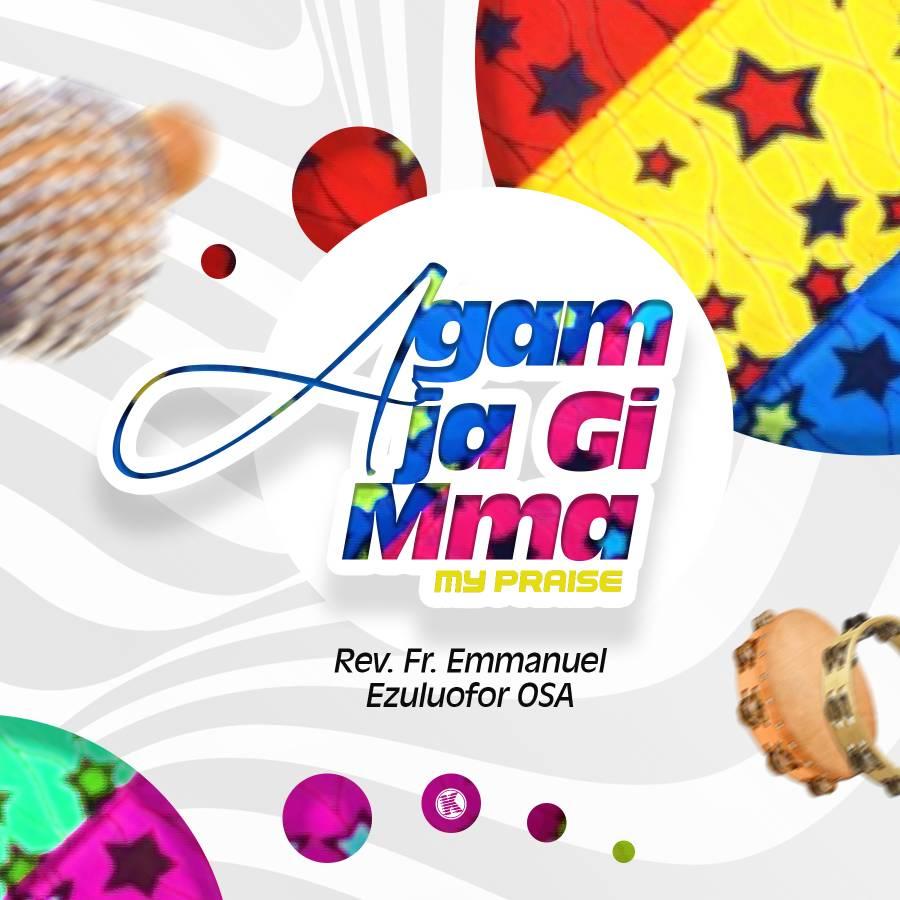 Music: Rev. Fr. Emmanuel E. Osa – Agam Ja Gi Mma