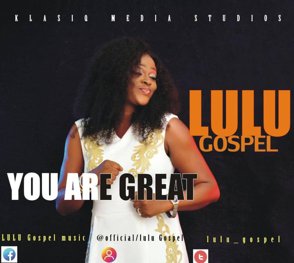 Music: Lulu Gospel – You Are Great | @lulu_gospel