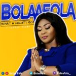 Lyrics Video: Bolaafola – What A Mighty God + Never Give Up