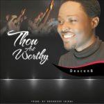 Music: Deacon B – Thou Art Worthy | @B4wrship