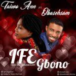 Music:Taiwo Ann X Obasehsam – Ife Gbono | @omolope247, @obahsehsam