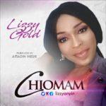 Music: Lizzy Gold – Chiomam ( Prod. by Amadin Ihegie ) | @lizzyonyin