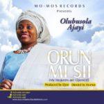 Music: Olubusola Ajayi – Orun Mi Si + You Are Yahweh