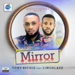 Tony Richie – Mirror ( feat. Limoblaze ) | @richiesoar, @limoblaze