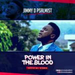 Music Video: Jimmy D Psalmist – Power In The Blood | @jimmydpsalmist