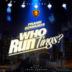 Music: Frank Edwards – Who Run Things?