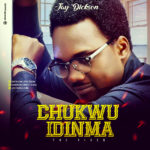 Music Video: Jay Dickson – Chukwu Idinma | @jaydicksonofficial