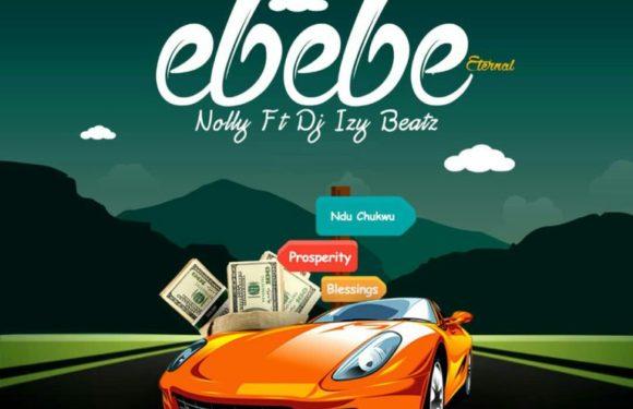 Music: Nolly – Ebebe ( Feat. DJ Izy Beatz )   @Nolly_cia
