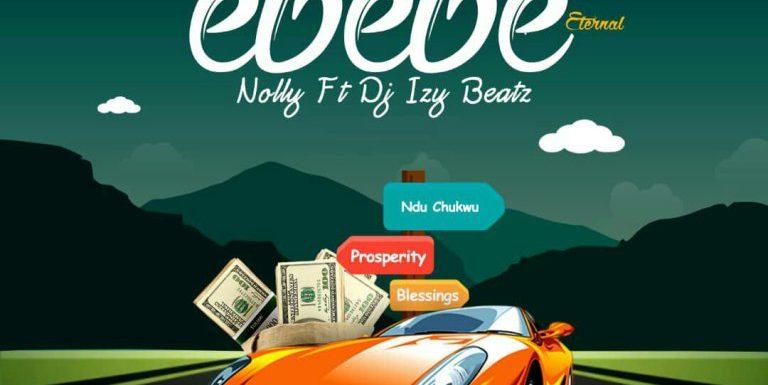Music: Nolly – Ebebe ( Feat. DJ Izy Beatz ) | @Nolly_cia