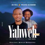 Music: Dr Paul X Prosper Ochimana – Yahweh Remix | @iam_drpaul, @prospaochimana