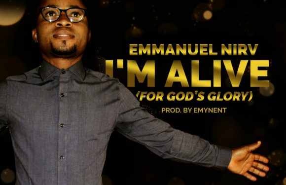 Music: Emmanuel Nirv– I'm Alive (For God's Glory)