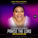 Audio & Video: Ama Shallangwa – Praise the Lord