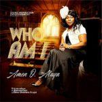 Music: Amen O Aluya – Who Am I