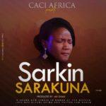 Music: Caci Africa – Sarkin Sarakuna (prod. by Mr Dams)