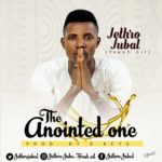 Music: Jethro Jubal – The Anointed One (Prod. by E Keyz) | @jethrojubal