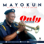 Music: Mayokun Oyediran – Only Saviour || @mayordav