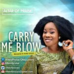 Music: Altar Of Praise – Carry Me Blow