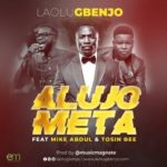 Music: Laolu Gbenjo Ft. Mike Abdul X Tosin Bee – Alujo Meta (Remix)