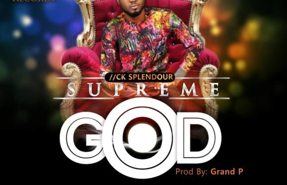 Audio + Video: CK Splendour – Supreme God (prod. by Grand-p) | @Cksplendour