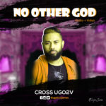 Music Video: Cross Ugo2v – No Other God | @ugotuvijames