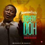 Audio + Video: Damian Buchi – Oghene Doh | @damianbuchi_