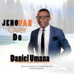 Music: Daniel Umana – Jehovah Over Do
