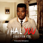Music: Christian Eze – I Hail You (prod. by Hiskingliness) @itschristianeze
