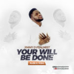Audio + Video: Jimmy D Psalmist – Your Will Be Done | @jimmydpsalmist